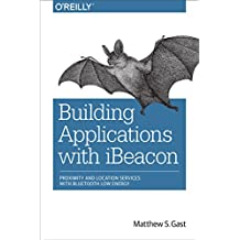 Building Applications with iBeacon: Proximity and Location Services with Bluetooth Low Energy (English Edition)