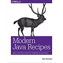 Modern Java Recipes: Simple Solutions to Difficult Problems in Java 8 and 9 (English Edition)