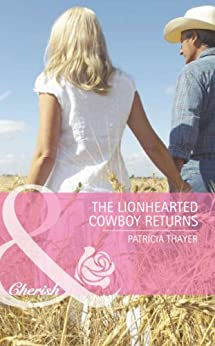 """The Lionhearted Cowboy Returns (Mills & Boon Romance) (The Randell Brotherhood, Book 4) (English Edition)"",作者:[Thayer, Patricia]"