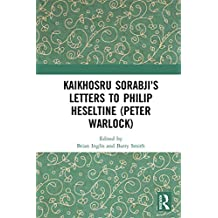 Kaikhosru Sorabji's Letters to Philip Heseltine (Peter Warlock) (English Edition)
