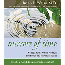 Mirrors of Time: Using Regression for Physical, Emotional and Spiritual Healing (Little Books and CDs) (English Edition)