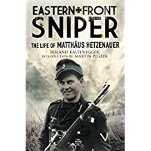 Eastern Front Sniper: The Life of Matthäus Hetzenauer (Greenhill Sniper Library) (English Edition)