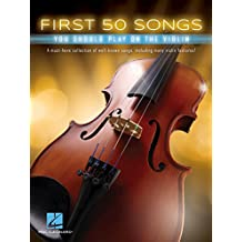 First 50 Songs You Should Play on the Violin (English Edition)