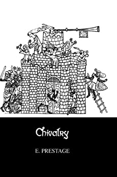 """""""Chivalry: A Series of Studies to Illustrate Its Historical Significance and Civilizing Influence (English Edition)"""",作者:[Prestage, Edgar]"""