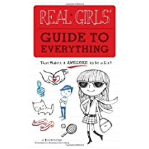 Real Girls' Guide to Everything: ...That Makes It Awesome to Be a Girl! (English Edition)