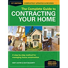 The Complete Guide to Contracting Your Home: A Step-by-Step Method for Managing Home Construction (English Edition)