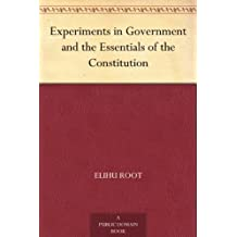 Experiments in Government and the Essentials of the Constitution (English Edition)
