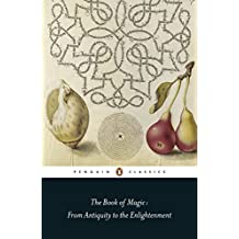 The Book of Magic: From Antiquity to the Enlightenment (Penguin Classics) (English Edition)