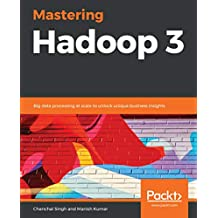 Mastering Hadoop 3: Big data processing at scale to unlock unique business insights (English Edition)