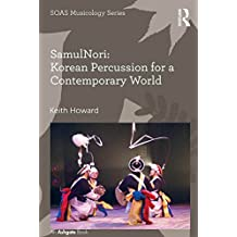 SamulNori: Korean Percussion for a Contemporary World (SOAS Studies in Music Series) (English Edition)