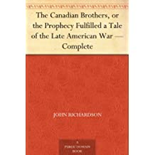The Canadian Brothers, or the Prophecy Fulfilled a Tale of the Late American War ¿ Complete (English Edition)