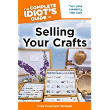 The Complete Idiot's Guide to Selling Your Crafts: Turn Your Creativity into Cash (English Edition)
