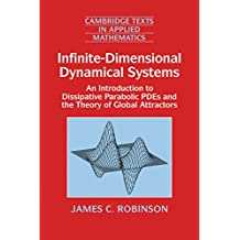 Infinite-Dimensional Dynamical Systems: An Introduction to Dissipative Parabolic PDEs and the Theory of Global Attractors (Cambridge Texts in Applied Mathematics Book 28) (English Edition)