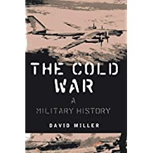The Cold War: A Military History (English Edition)