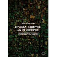 Population, Development, and the Environment: Challenges to Achieving the Sustainable Development Goals in the Asia Pacific