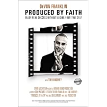 Produced by Faith: Enjoy Real Success without Losing Your True Self (English Edition)