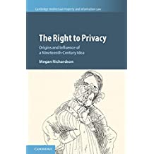 The Right to Privacy: Origins and Influence of a Nineteenth-Century Idea (Cambridge Intellectual Property and Information Law Book 40) (English Edition)