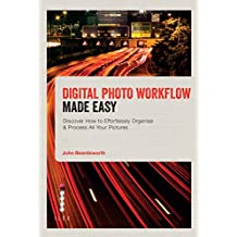 Digital Photo Workflow Made Easy: Discover How to Effortlessly Organise & Process All Your Pictures (English Edition)