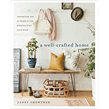 A Well-Crafted Home: Inspiration and 60 Projects for Personalizing Your Space (English Edition)