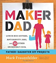 Maker Dad: Lunch Box Guitars, Antigravity Jars, and 22 Other Incredibly Cool Father-Daughter DIY Projects (English Edition)