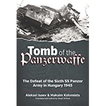 Tomb of the Panzerwaffe: The Defeat of the Sixth SS Panzer Army in Hungary 1945 (English Edition)