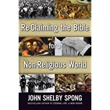 Re-Claiming the Bible for a Non-Religious World (English Edition)