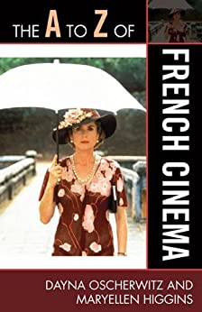 """""""The A to Z of French Cinema (The A to Z Guide Series Book 88) (English Edition)"""",作者:[Oscherwitz, Dayna, Higgins, MaryEllen]"""
