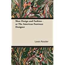 Shoe Design and Fashion - or The American Footware Designer (English Edition)