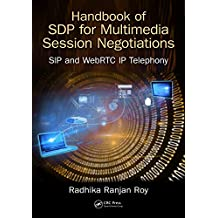 Handbook of SDP for Multimedia Session Negotiations: SIP and WebRTC IP Telephony (English Edition)