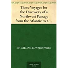 Three Voyages for the Discovery of a Northwest Passage from the Atlantic to the Pacific, and Narrative of an Attempt to Reach the North Pole, Volume 2 (English Edition)