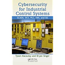 Cybersecurity for Industrial Control Systems: SCADA, DCS, PLC, HMI, and SIS (English Edition)