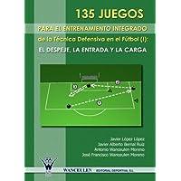 135 Juegos Para El Entrenamiento de La Tecnica Defensiva En El Futbol I: El Despeje, La Entrada y La Carga