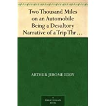 """Two Thousand Miles on an Automobile Being a Desultory Narrative of a Trip Through New England, New York, Canada, and the West, By """"Chauffeur"""" (English Edition)"""