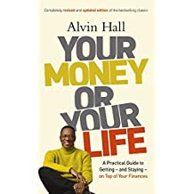 Your Money or Your Life: A Practical Guide to Getting - and Staying - on Top of Your Finances (English Edition)