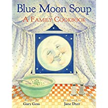 Blue Moon Soup: A Family Cookbook (English Edition)
