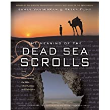 The Meaning of the Dead Sea Scrolls: Their Significance For Understanding the Bible, Judaism, Jesus, and Christianity (English Edition)