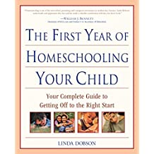 The First Year of Homeschooling Your Child: Your Complete Guide to Getting Off to the Right Start (Prima Home Learning Library) (English Edition)