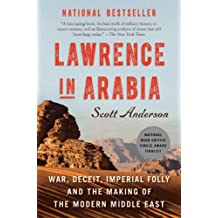Lawrence in Arabia: War, Deceit, Imperial Folly and the Making of the Modern Middle East (ALA Notable Books for Adults) (English Edition)