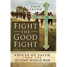 Fight the Good Fight: Voices of Faith from the Second World War (English Edition)