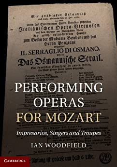"""Performing Operas for Mozart: Impresarios, Singers and Troupes (English Edition)"",作者:[Woodfield, Ian]"