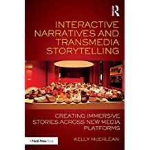 Interactive Narratives and Transmedia Storytelling: Creating Immersive Stories Across New Media Platforms (English Edition)
