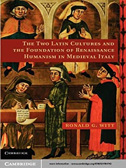"""""""The Two Latin Cultures and the Foundation of Renaissance Humanism in Medieval Italy (English Edition)"""",作者:[Witt, Ronald G.]"""