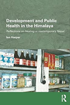 """""""Development and Public Health in the Himalaya: Reflections on healing in contemporary Nepal (Routledge/Edinburgh South Asian Studies Series) (English Edition)"""",作者:[Ian Harper]"""