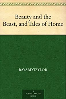 """Beauty and the Beast, and Tales of Home (免费公版书) (English Edition)"",作者:[Taylor,Bayard]"