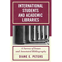 International Students and Academic Libraries: A Survey of Issues and Annotated Bibliography (English Edition)