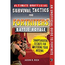 Ultimate Unofficial Survival Tactics for Fortnite Battle Royale: Sharpshooter Secrets for Mastering Your Arsenal (English Edition)