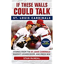 If These Walls Could Talk: St. Louis Cardinals: Stories from the St. Louis Cardinals Dugout, Locker Room, and Press Box (English Edition)