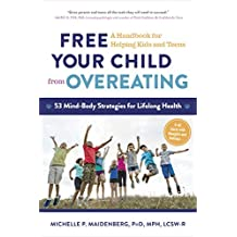 Free Your Child from Overeating: A Handbook for Helping Kids and Teens (English Edition)