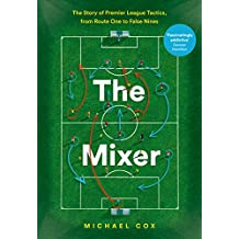 The Mixer: The Story of Premier League Tactics, from Route One to False Nines (English Edition)