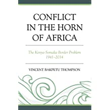 Conflict in the Horn of Africa: The Kenya-Somalia Border Problem 1941–2014 (English Edition)